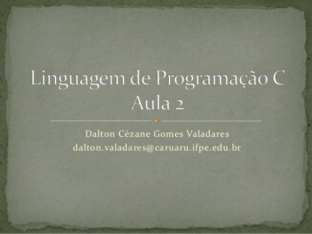 Dalton Cézane Gomes Valadares dalton.valadares@caruaru.ifpe.edu.br