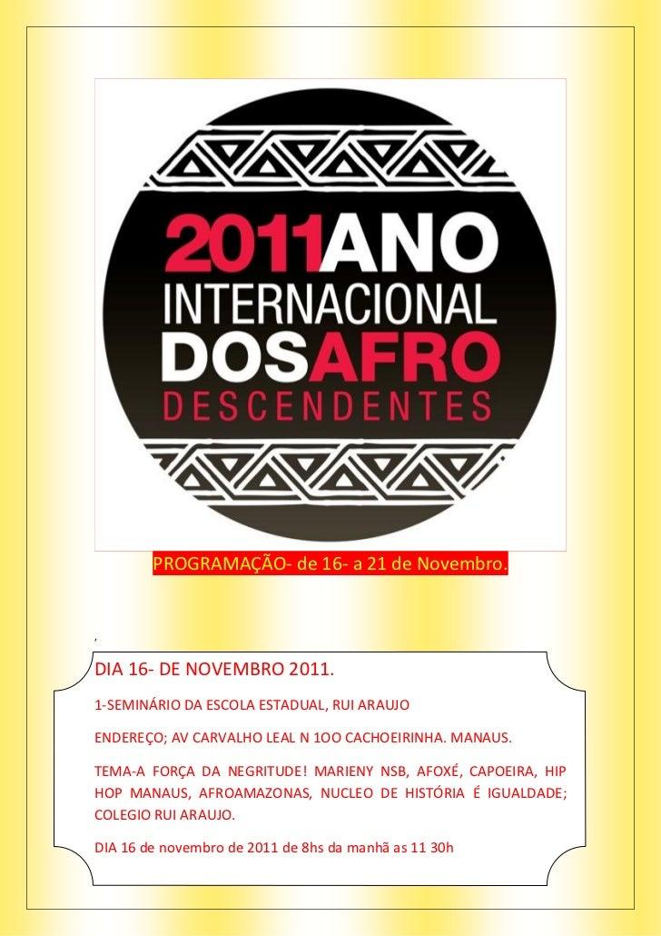 PROGRAMAÇÃO- de 16- a 21 de Novembro.,DIA 16- DE NOVEMBRO 2011.1-SEMINÁRIO DA ESCOLA ESTADUAL, RUI ARAUJOENDEREÇO; AV CARV...