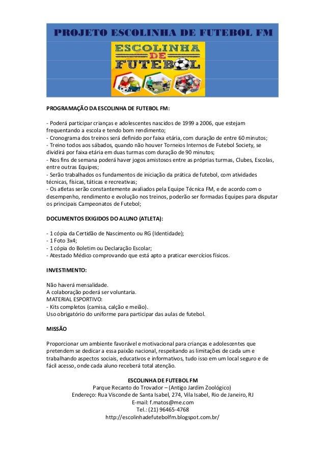 PROGRAMAÇÃO DA ESCOLINHA DE FUTEBOL FM:  - Poderá participar crianças e adolescentes nascidos de 1999 a 2006, que estejam ...