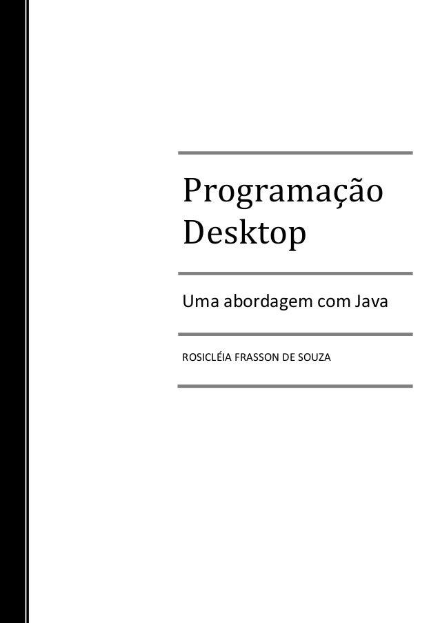Programação Desktop  Uma abordagem com Java  ROSICLÉIA FRASSON DE SOUZA