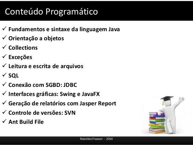 Conteúdo Programático   Fundamentos e sintaxe da linguagem Java   Orientação a objetos   Collections   Exceções   Lei...