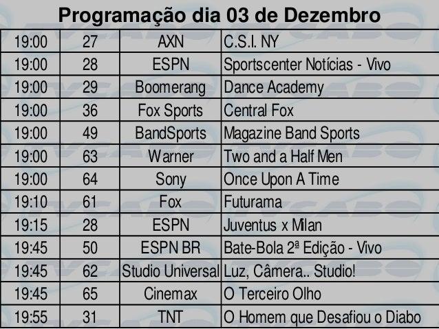 Programação dia 03 de Dezembro19:00     27         AXN        C.S.I. NY19:00     28        ESPN        Sportscenter Notíci...