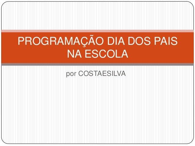 por COSTAESILVA PROGRAMAÇÃO DIA DOS PAIS NA ESCOLA