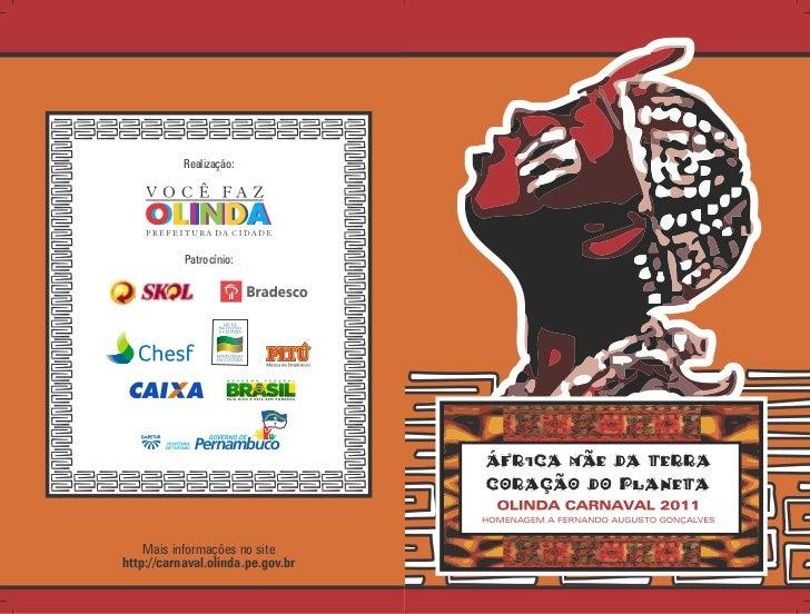 Realização:           Patrocínio:    Mais informações no sitehttp://carnaval.olinda.pe.gov.br