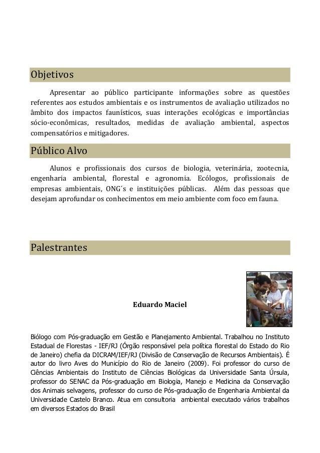 Objetivos Apresentar ao público participante informações sobre as questões referentes aos estudos ambientais e os instrume...