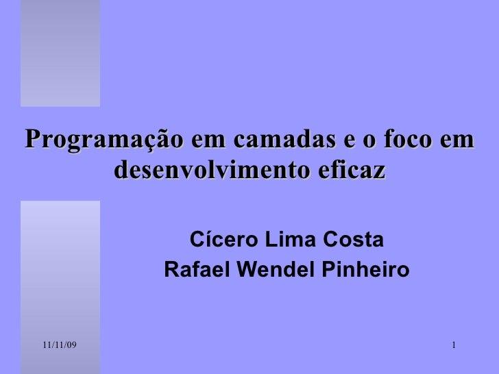 Programação em camadas e o foco em desenvolvimento eficaz Cícero Lima Costa Rafael Wendel Pinheiro