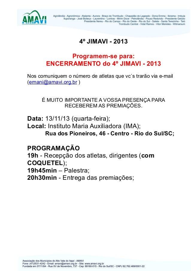 4º JIMAVI - 2013 Programem-se para: ENCERRAMENTO do 4º JIMAVI - 2013 Nos comuniquem o número de atletas que vc´s trarão vi...