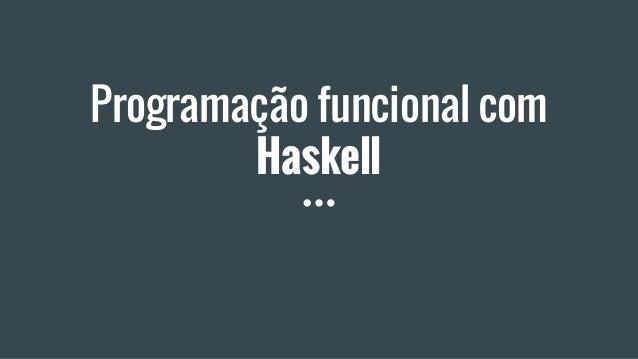 Programação funcional com Haskell