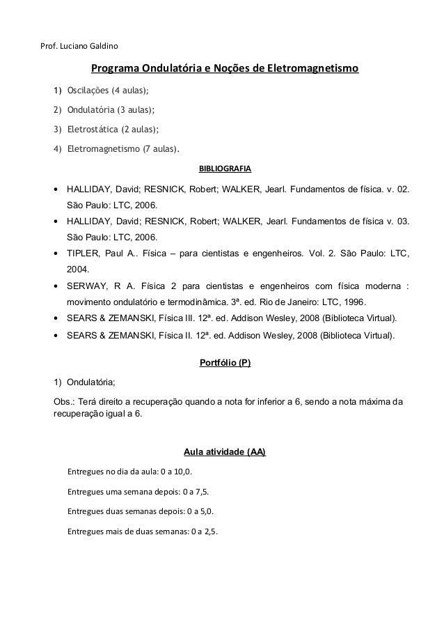 Prof. Luciano Galdino Programa Ondulatória e Noções de Eletromagnetismo 1) Oscilações (4 aulas); 2) Ondulatória (3 aulas);...
