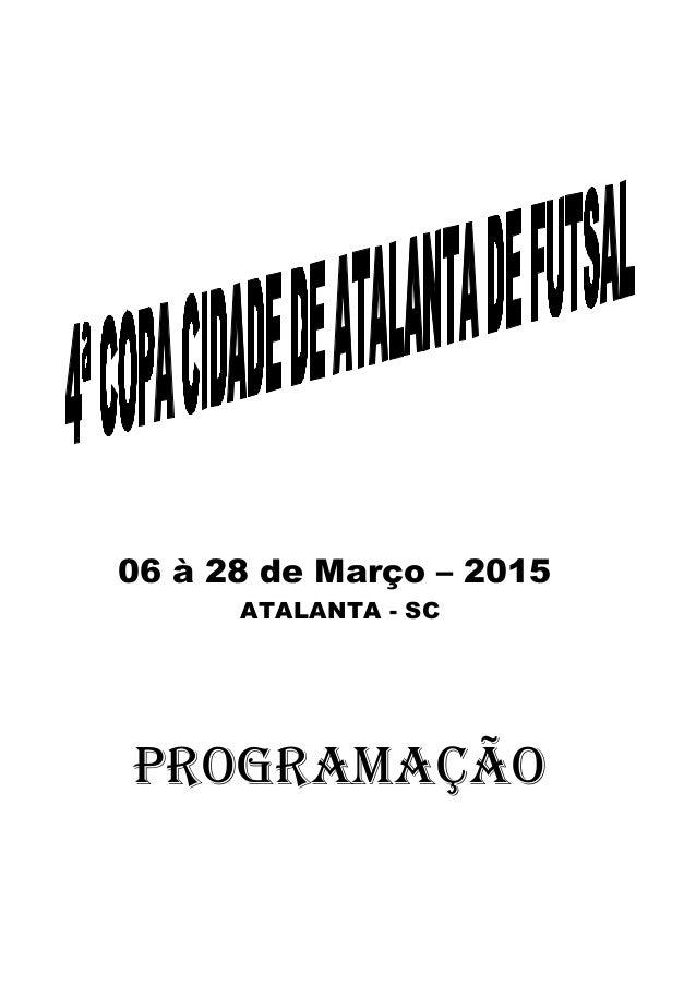 06 à 28 de Março – 2015 ATALANTA - SC PROGRAMAÇÃO