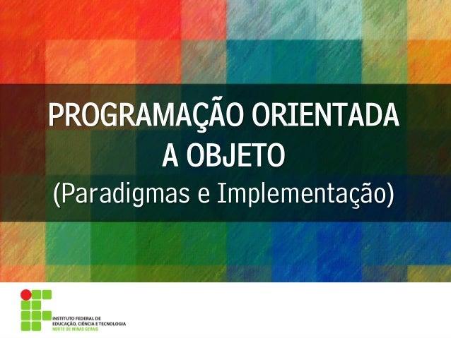 PROGRAMAÇÃO ORIENTADA A OBJETO (Paradigmas e Implementação)