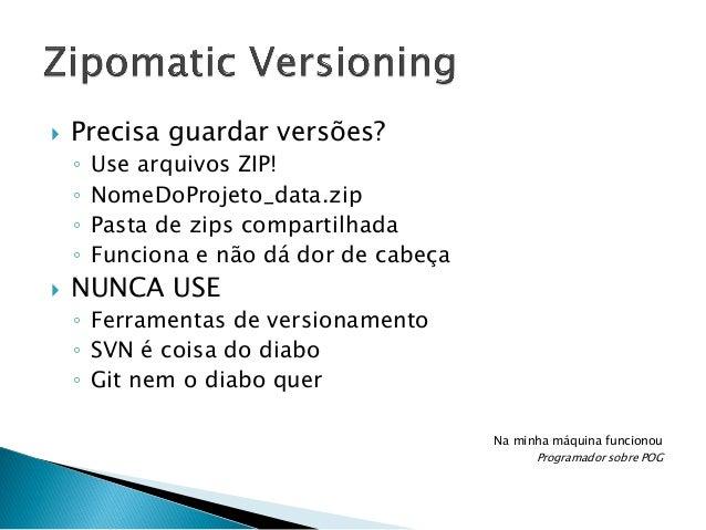   Precisa guardar versões? ◦ ◦ ◦ ◦    Use arquivos ZIP! NomeDoProjeto_data.zip Pasta de zips compartilhada Funciona e nã...