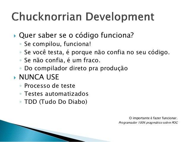   Quer saber se o código funciona? ◦ ◦ ◦ ◦    Se compilou, funciona! Se você testa, é porque não confia no seu código. S...
