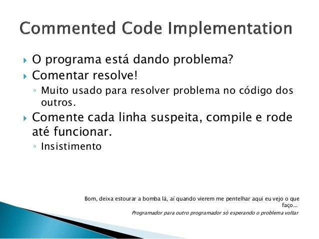        Implementa o princípio do NEMRELA. Quando um código der problema, aplique o Commented Code Implementation A par...
