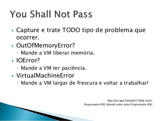   Use exceções para o controle de fluxo!  public static void somar(int a, int b) { System.out.println(a + b); throw new R...