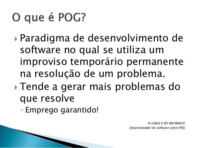  Paradigma  de desenvolvimento de software no qual se utiliza um improviso temporário permanente na resolução de um probl...