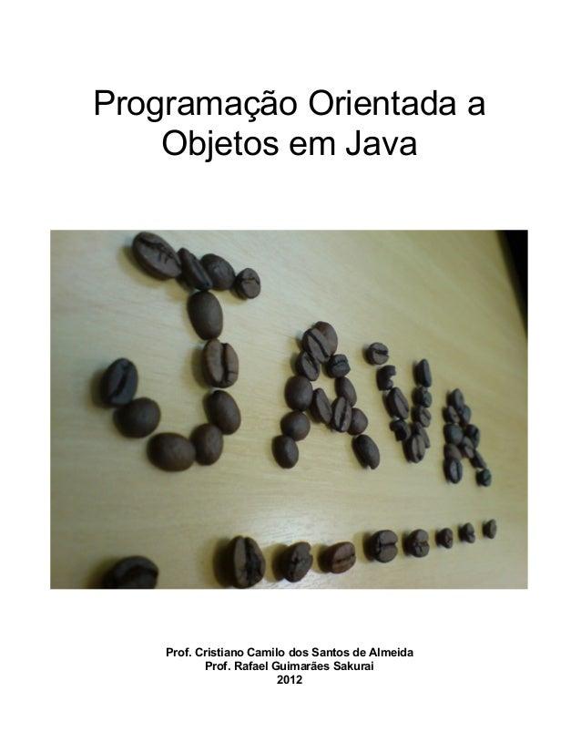 Programação Orientada a    Objetos em Java    Prof. Cristiano Camilo dos Santos de Almeida           Prof. Rafael Guimarãe...
