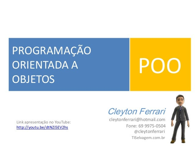 PROGRAMAÇÃO ORIENTADA A OBJETOS POO Cleyton Ferrari @cleytonferrari Fone: 69 9975-0504 TISelvagem.com.br cleytonferrari@ho...