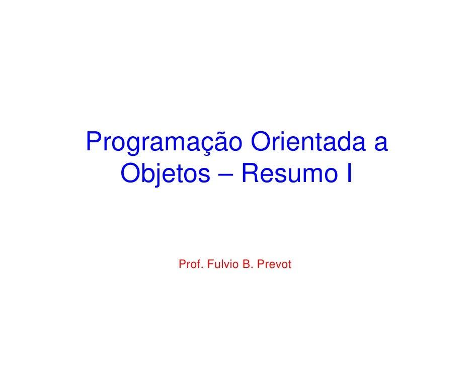 Programação Orientada a   Objetos – Resumo I       Prof. Fulvio B. Prevot