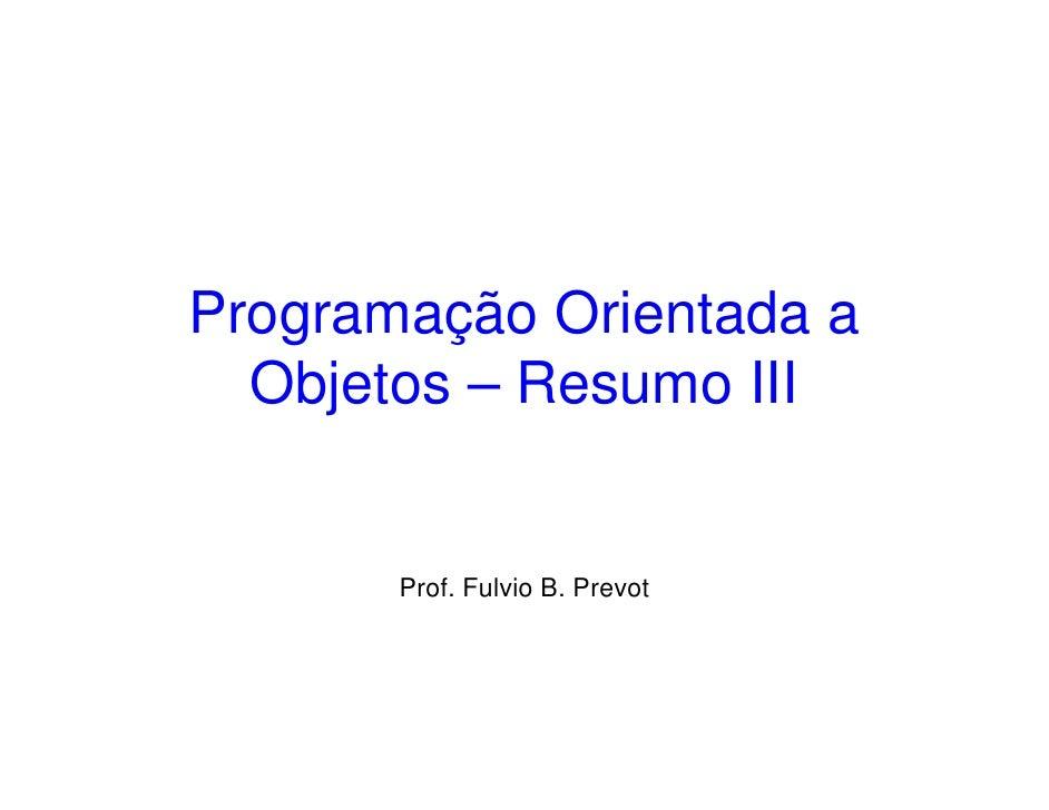 Programação Orientada a  Objetos – Resumo III       Prof. Fulvio B. Prevot