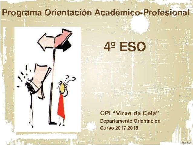 """Programa Orientación Académico-Profesional 4º ESO CPI """"Virxe da Cela"""" Departamento Orientación Curso 2017 2018"""