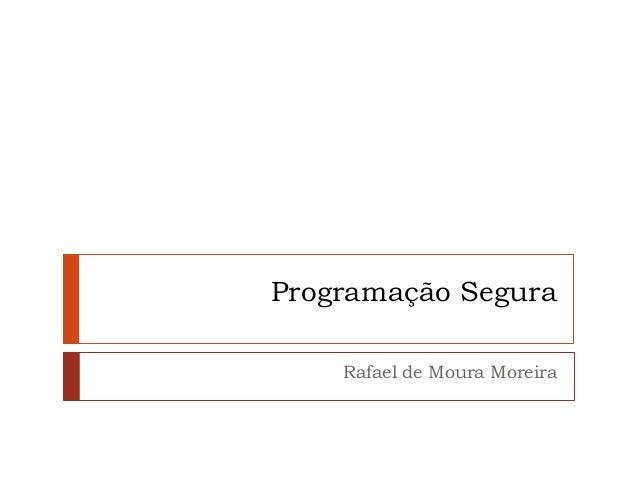 Programação Segura Rafael de Moura Moreira