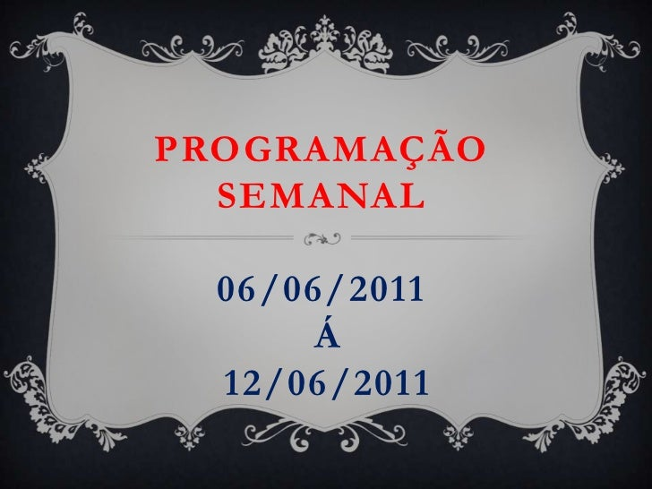 PROGRAMAÇÃOSEMANAL06/06/2011 á12/06/2011<br />