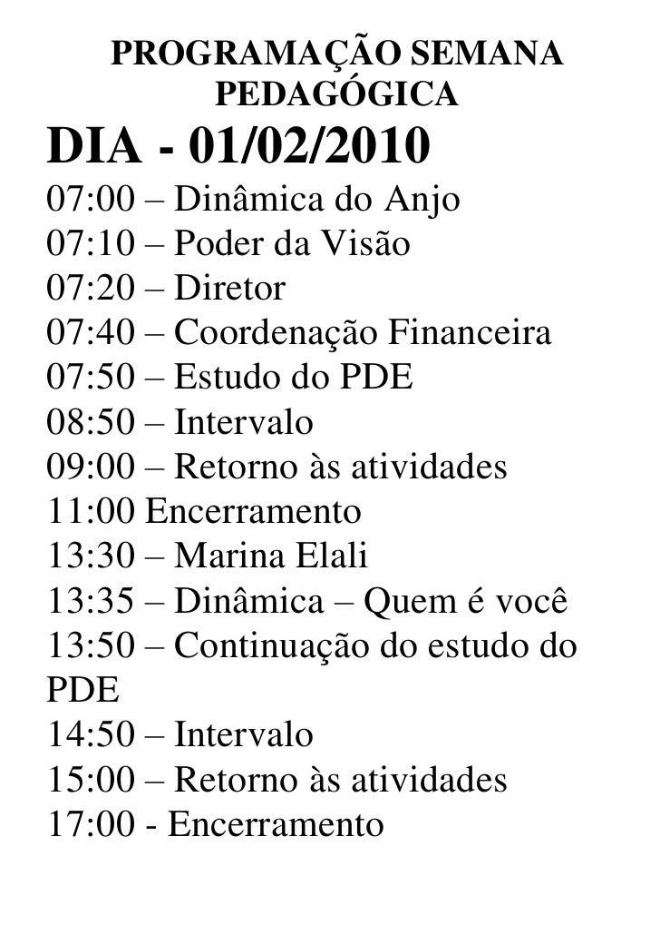 PROGRAMAÇÃO SEMANA        PEDAGÓGICA DIA - 01/02/2010 07:00 – Dinâmica do Anjo 07:10 – Poder da Visão 07:20 – Diretor 07:4...