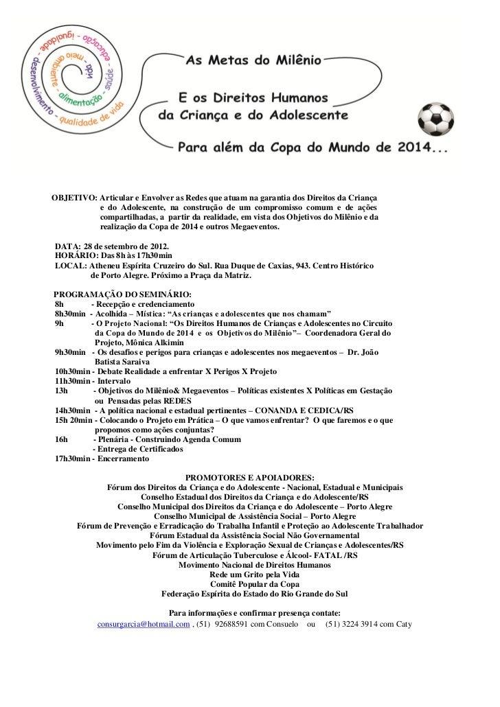 OBJETIVO: Articular e Envolver as Redes que atuam na garantia dos Direitos da Criança          e do Adolescente, na constr...