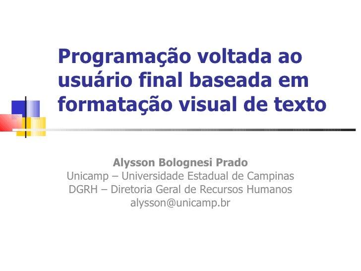 Programação voltada ao usuário final baseada em formatação visual de texto Alysson Bolognesi Prado Unicamp – Universidade ...