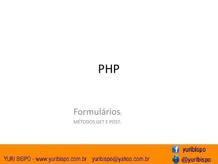PHPFormulários;MÉTODOS GET E POST.