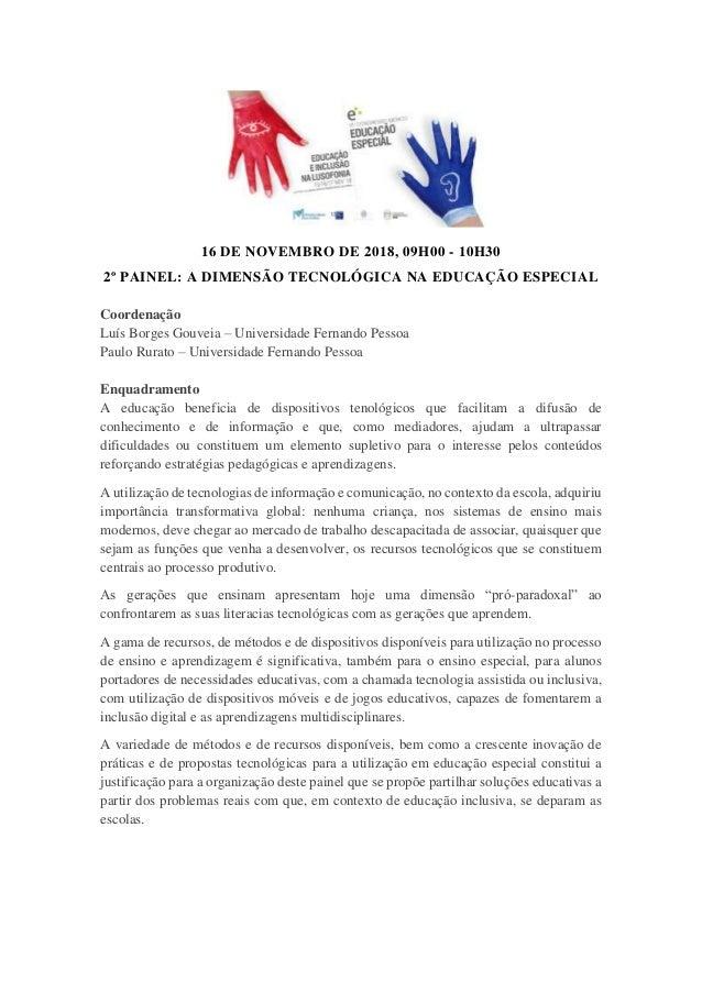 16 DE NOVEMBRO DE 2018, 09H00 - 10H30 2º PAINEL: A DIMENSÃO TECNOLÓGICA NA EDUCAÇÃO ESPECIAL Coordenação Luís Borges Gouve...