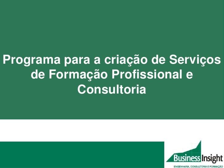 Programa para a criação de Serviços    de Formação Profissional e           Consultoria