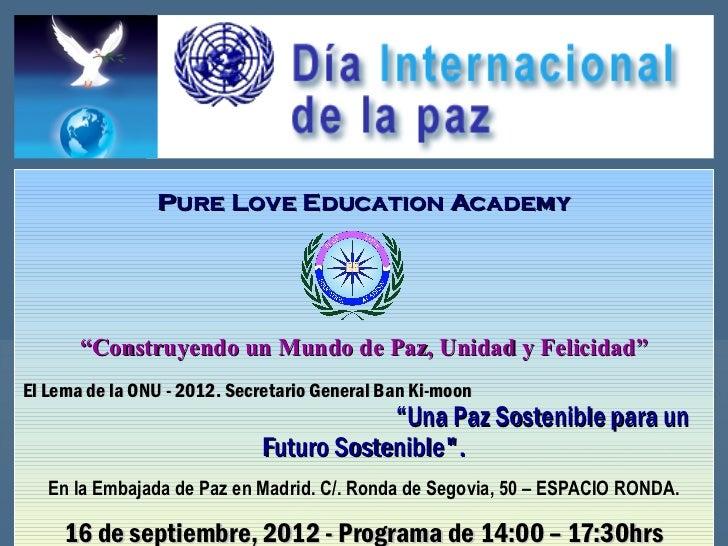 """Pure Love Education Academy       """"Construyendo un Mundo de Paz, Unidad y Felicidad""""El Lema de la ONU - 2012. Secretario G..."""