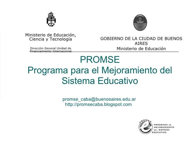 PROMSE Programa para el Mejoramiento del Sistema Educativo [email_address]   http://promsecaba.blogspot.com   Ministerio d...