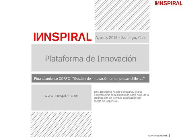 """www.innspiral.com Agosto, 2013 - Santiago, Chile Plataforma de Innovación Financiamiento CORFO: """"Gestión de innovación en ..."""