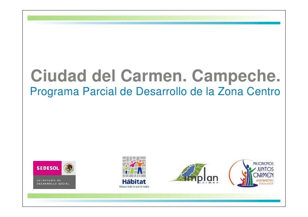 Ciudad del Carmen. Campeche. Programa Parcial de Desarrollo de la Zona Centro
