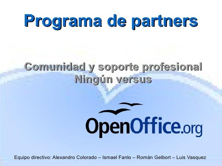Programa de partners Equipo directivo: Alexandro Colorado – Ismael Fanlo – Román Gelbort – Luis Vasquez Comunidad y soport...