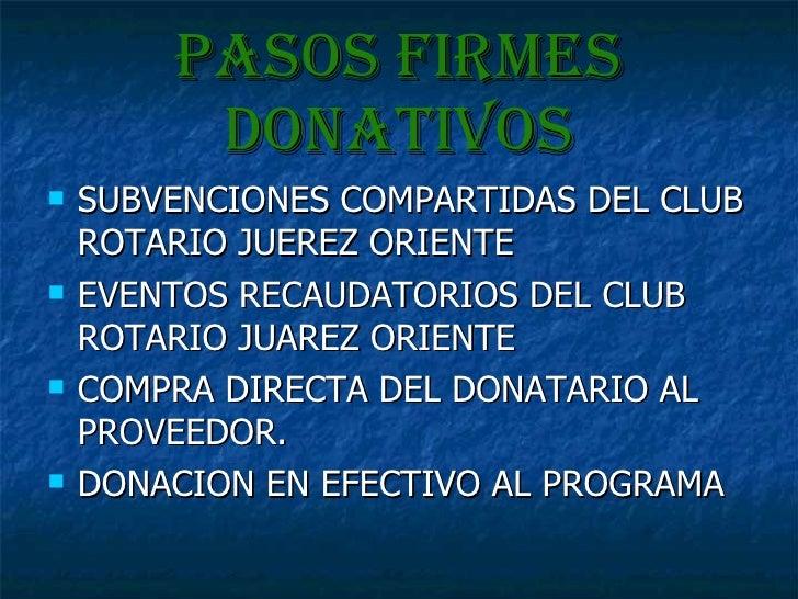 Pasos firmes donativos <ul><li>SUBVENCIONES COMPARTIDAS DEL CLUB ROTARIO JUEREZ ORIENTE </li></ul><ul><li>EVENTOS RECAUDAT...