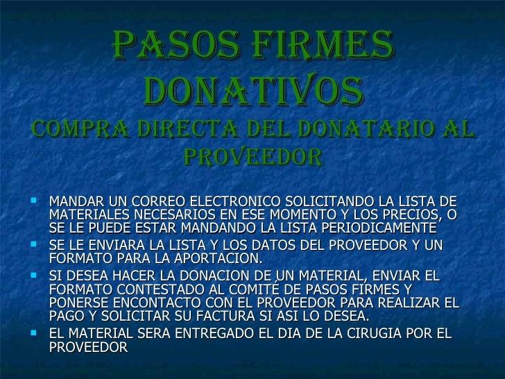 Pasos firmes donativos COMPRA DIRECTA DEL DONATARIO AL PROVEEDOR <ul><li>MANDAR UN CORREO ELECTRONICO SOLICITANDO LA LISTA...