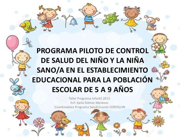 PROGRAMA PILOTO DE CONTROL DE SALUD DEL NIÑO Y LA NIÑA SANO/A EN EL ESTABLECIMIENTO EDUCACIONAL PARA LA POBLACIÓN ESCOLAR ...