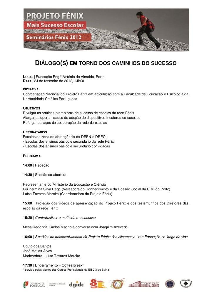 DIÁLOGO(S) EM TORNO DOS CAMINHOS DO SUCESSOLOCAL | Fundação Eng.º António de Almeida, PortoDATA | 24 de fevereiro de 2012,...