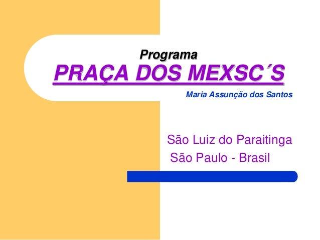 Programa PRAÇA DOS MEXSC´S Maria Assunção dos Santos São Luiz do Paraitinga São Paulo - Brasil