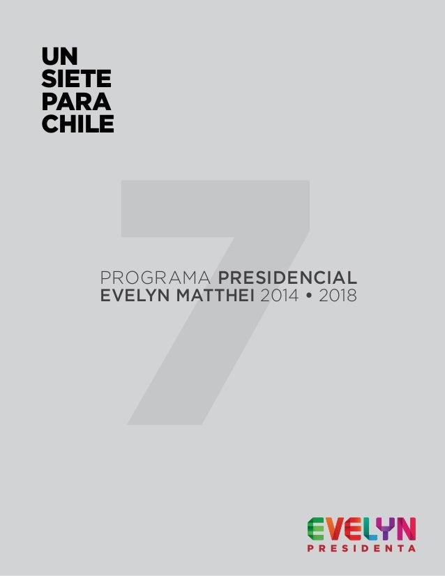 PROGRAMA PRESIDENCIAL EVELYN MATTHEI 2014 • 2018 UN SIETE PARA CHILE