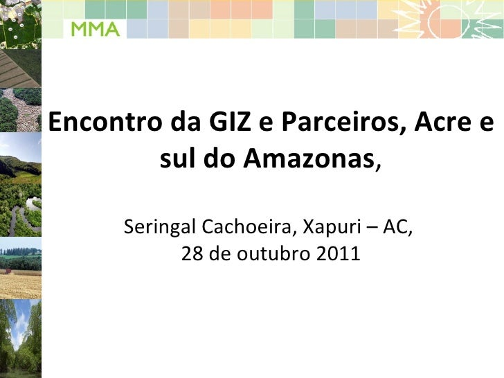 Encontro da GIZ e Parceiros, Acre e sul do Amazonas , Seringal Cachoeira, Xapuri – AC,  28 de outubro 2011