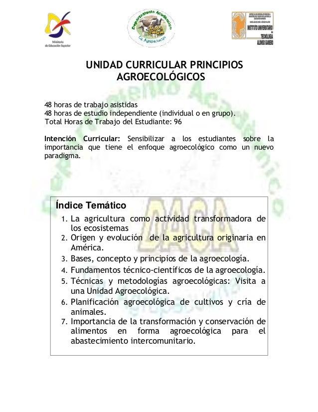 UNIDAD CURRICULAR PRINCIPIOS                  AGROECOLÓGICOS48 horas de trabajo asistidas48 horas de estudio independiente...