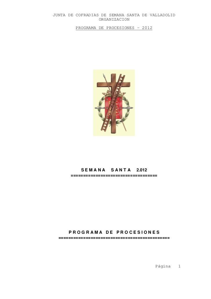 JUNTA DE COFRADIAS DE SEMANA SANTA DE VALLADOLID                  ORGANIZACION         PROGRAMA DE PROCESIONES – 2012     ...