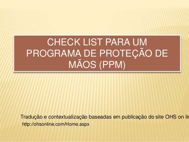 CHECK LIST PARA UM PROGRAMA DE PROTEÇÃO DE MÃOS (PPM) Tradução e contextualização baseadas em publicação do site OHS on li...