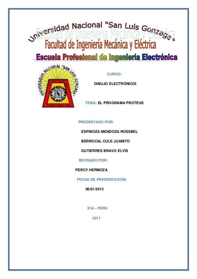 CURSO: DIBUJO ELECTRÓNICOI TEMA: EL PROGRAMA PROTEUS PRESENTADO POR: ESPINOZA MENDOZA ROSSBEL BERROCAL CULE JUANITO GUTIER...