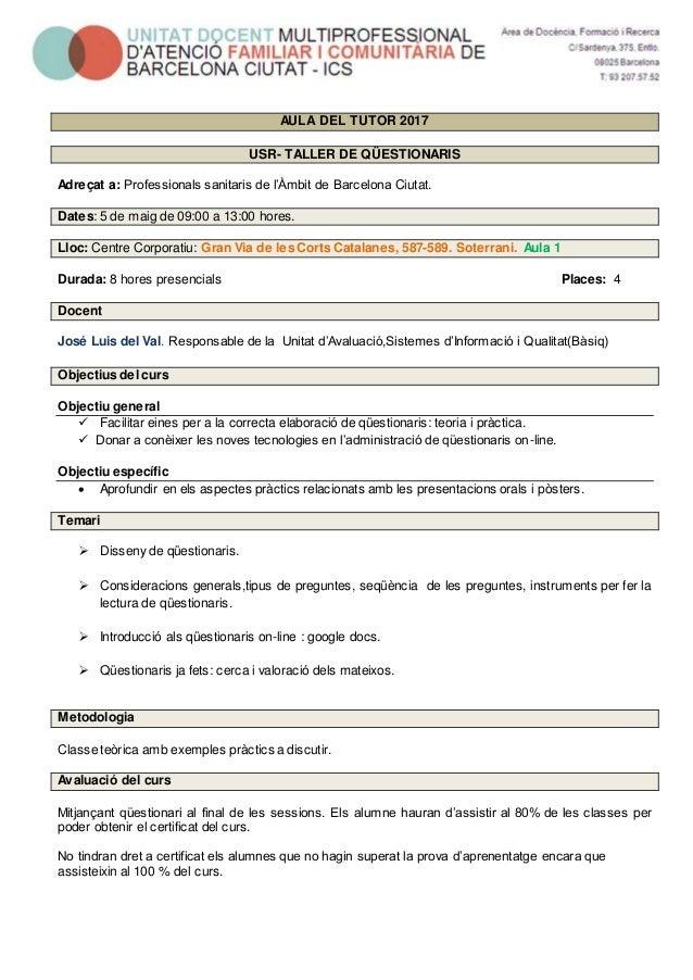 AULA DEL TUTOR 2017 USR- TALLER DE QÜESTIONARIS Adreçat a: Professionals sanitaris de l'Àmbit de Barcelona Ciutat. Dates: ...